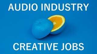 Creative Jobs in the Audio Industry