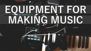 Equipment Needed To Start Making Music