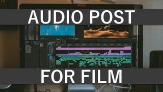 Post Production Tips for Film Audio