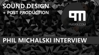 PMSFX Interview - Sound Designer Phil Michalski