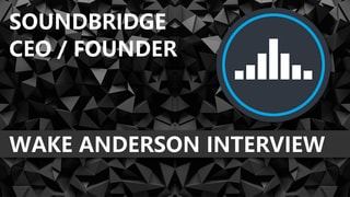 SoundBridge Interview - Founder Wake Anderson
