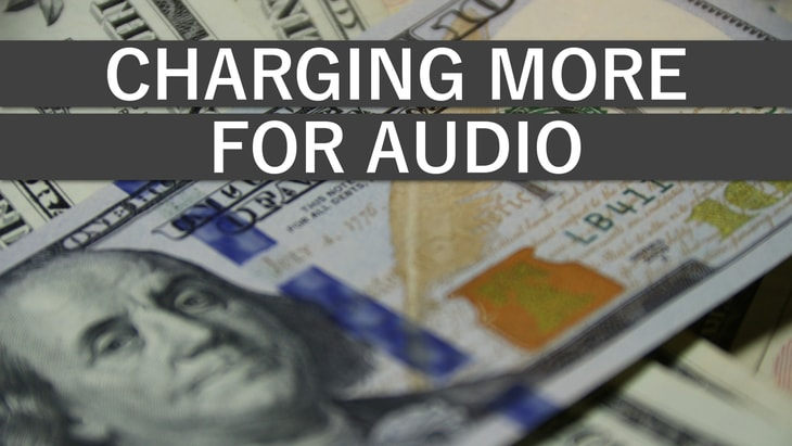 Charging More for Audio as a Freelancer